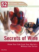 Secrets of Wine (52 Brilliant Ideas): Know Your Cab from Your Merlot--Without the Terroir00