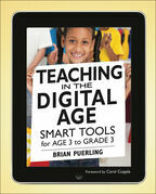 Teaching in the Digital Age [Enhanced Edition]: Smart Tools for Age 3 to Grade 3