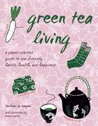 Green Tea Living: A Japan-Inspired Guide to Eco-friendly Habits, Health, and Happiness