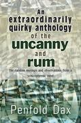 An extraordinarily quirky anthology of the uncanny and rum : The random musings and observations from a schizophrenic mind