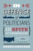 In Defence of Politicians: In Spite of Themselves