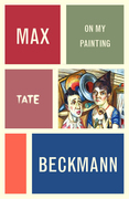 Max Beckmann: On My Painting