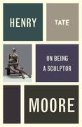 Henry Moore: On Being a Sculptor
