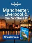 Lonely Planet Manchester, Liverpool & the Northwest: Chapter from England Travel Guide