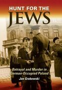 Hunt for the Jews: Betrayal and Murder in German-Occupied Poland