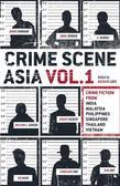 Crime Scene Asia: Crime fiction from India, Malaysia, Philippines, Singapore, Thailand & Vietnam