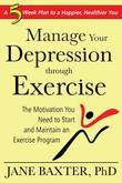 Manage Your Depression Through Through Exercise: A 5-Week Plan to a Happier, Healthier, You