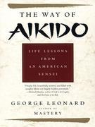 Way of Aikido, The:  Life Lessons from an American Sensei: Life Lessons from an American Sensei00