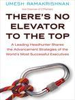There's No Elevator to the Top: A Leading Headhunter Shares the Advancement Strategies of the World's Most Succe ssful Executives