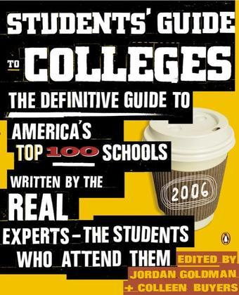 Students' Guide to Colleges: The Definitive Guide to America's Top 100 SchoolsWritten by the Real Experts--the Students Who Attend Them