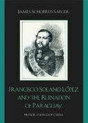 Francisco Solano Lopez and the Ruination of Paraguay: Honor and Egocentrism