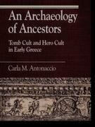 An Archaeology of Ancestors: Tomb Cult and Hero Cult in Early Greece
