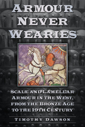 Armour Never Wearies': Scale and Lamellar Armour in the West from the Bronze Age to the Nineteenth Century