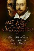 Who Killed William Shakespeare?: The Murderer, The Motive, The Means
