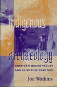 Indigenous Archaeology: American Indian Values and Scientific Practice