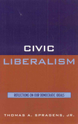 Civic Liberalism: Reflections on Our Democratic Ideals