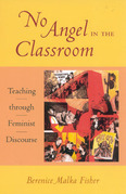 No Angel in the Classroom: Teaching Through Feminist Discourse