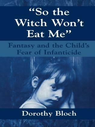 So the Witch Won't Eat Me: Fantasy and the Child's Fear of Infanticide