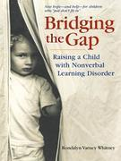 Bridging the Gap: Raising A Child With Nonverbal Learning Disorder: Raising A Child With Nonverbal Learning Disorder