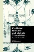 Conflicted Identities and Multiple Masculinities: Men in the Medieval West