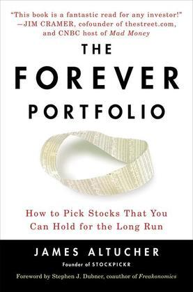 The Forever Portfolio: How to Pick Stocks That You Can Hold for the Long Run