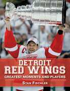 Detroit Red Wings: Greatest Moments and Players