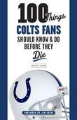 100 Things Colts Fans Should Know & Do Before They Die