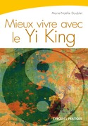 Mieux vivre avec le Yi King