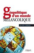 Géopolitique d'un monde mélancolique