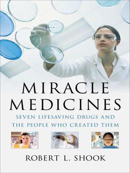 Miracle Medicines: Seven Lifesaving Drugs and the People Who Created Them