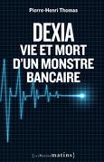 Dexia.Vie et mort d'un monstre bancaire