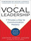 Vocal Leadership: 7 Minutes a Day to Communication Mastery, with a foreword by Roger Goodell