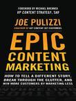 Epic Content Marketing: How to Tell a Different Story, Break through the Clutter, and Win More Customers by Marketing Less: How to Tell a Different St