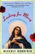 Looking for Mary: (Or, the Blessed Mother and Me)