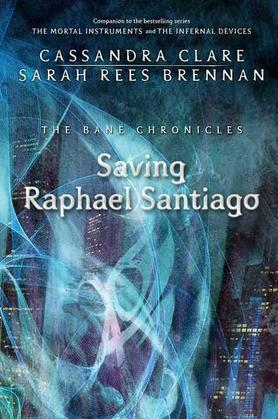 Cassandra Clare - Saving Raphael Santiago