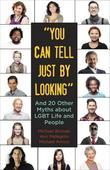 """""""You Can Tell Just By Looking"""": And 20 Other Myths about LGBT Life and People"""