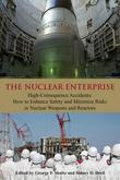 The Nuclear Enterprise: High-Consequence Accidents: How to Enhance Safety and Minimize Risks in Nuclear Weapons and Reactors