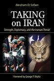 Taking on Iran: Strength, Diplomacy, and the Iranian Threat