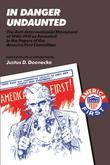 In Danger Undaunted: The Anti-Interventionist Movement of 1940-1941 as Revealed in the Papers of the America First Commit