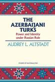 The Azerbaijani Turks: Power and Identity under Russian Rule