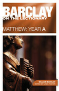 Barclay on the Lectionary: Matthew, Year A: Matthew: Year a
