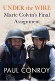 Under the Wire: Marie Colvin's Last Assignment