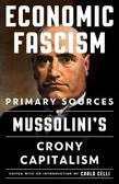Economic Fascism: Primary Sources on Mussolini's Crony Capitalism