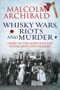 Whisky, Wars, Riots and Murder: Crime in the 19th Century Highlands and Islands