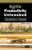 Agile Productivity Unleashed: Proven Approaches for Achieving Real Productivity Gains in Any Organization