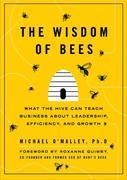 The Wisdom of Bees: What the Hive Can Teach Business about Leadership, Efficiency, and Growth