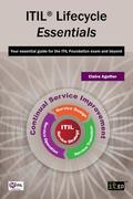 ITIL Lifecycle Essentials: Your essential guide for the ITIL Foundation exam and beyond