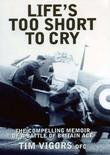 Life's Too Short to Cry: The Inspirational Memoir of an Ace Battle of Britain Fighter Pilot