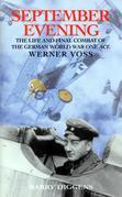 September Evening: The Life and Final Combat of the 48-Victory Ace Werner Voss