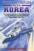 Furies and Fireflies over Korea: The Story of the Men and Machines of the Fleet Air Arm, RAF and Commonwealth who Defended South Korea, 1950 - 1953